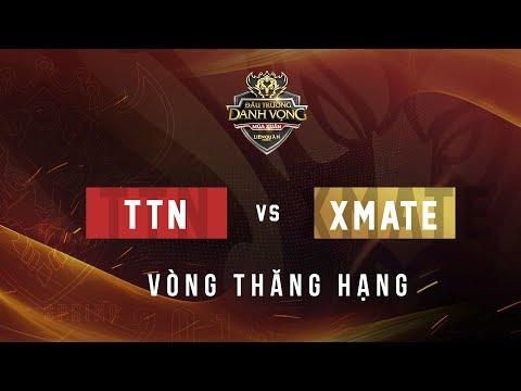TTN vs XMATE - Vòng thăng hạng - ĐTDV Mùa Xuân 2018 - Garena Liên Quân Mobile