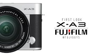 Fuji Guys - Fujifilm X-A3 Mirrorless Camera - First Look