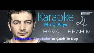 Haval Ibrahim - min çi kirye من چ کریە (Karaoke)