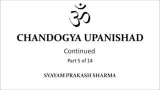 CHANDOGYA UPANISHAD IN SIMPLE ENGLISH PRESENTED BY SVAYAM PRAKASH SHARMA PART FIVE OF FOURTEEN  CHAP