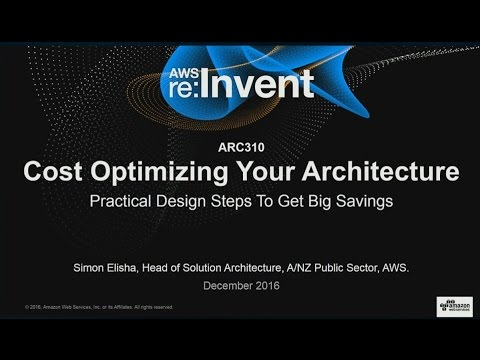 AWS re:Invent 2016: Cost Optimizing Your Architecture: Practical Design Steps For Savings (ARC310)