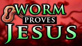 JESUS: WORM proves Jesus Christ ~ Passion of Christ and Resurrection of Jesus proven by a WORM