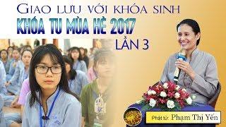 Giao Lưu Khóa Sinh Khóa Tu Mùa Hè 2017 - Khóa 3 | Phạm Thị Yến (Tâm Chiếu Hoàn Quán)