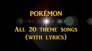 pokémon all 20 theme songs with lyrics
