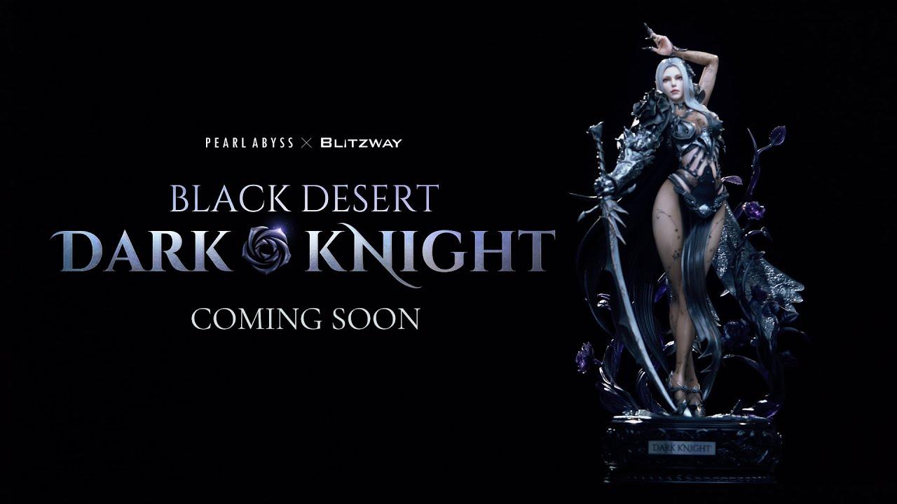 [Pearl Abyss x Blitzway] เปิดตัวฟิกเกอร์ดาร์คไนท์ Black Desert!
