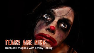 Rudhjack Mogank with Emmy Tobing || TEARS ARE MINE