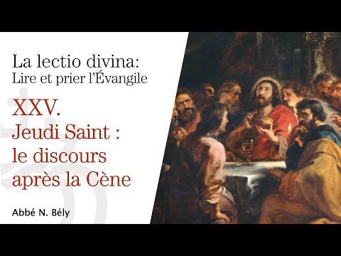 Conférences sur la Lectio divina  XXV. Jeudi saint, le discours après la Cène - Abbé Nicolas Bély