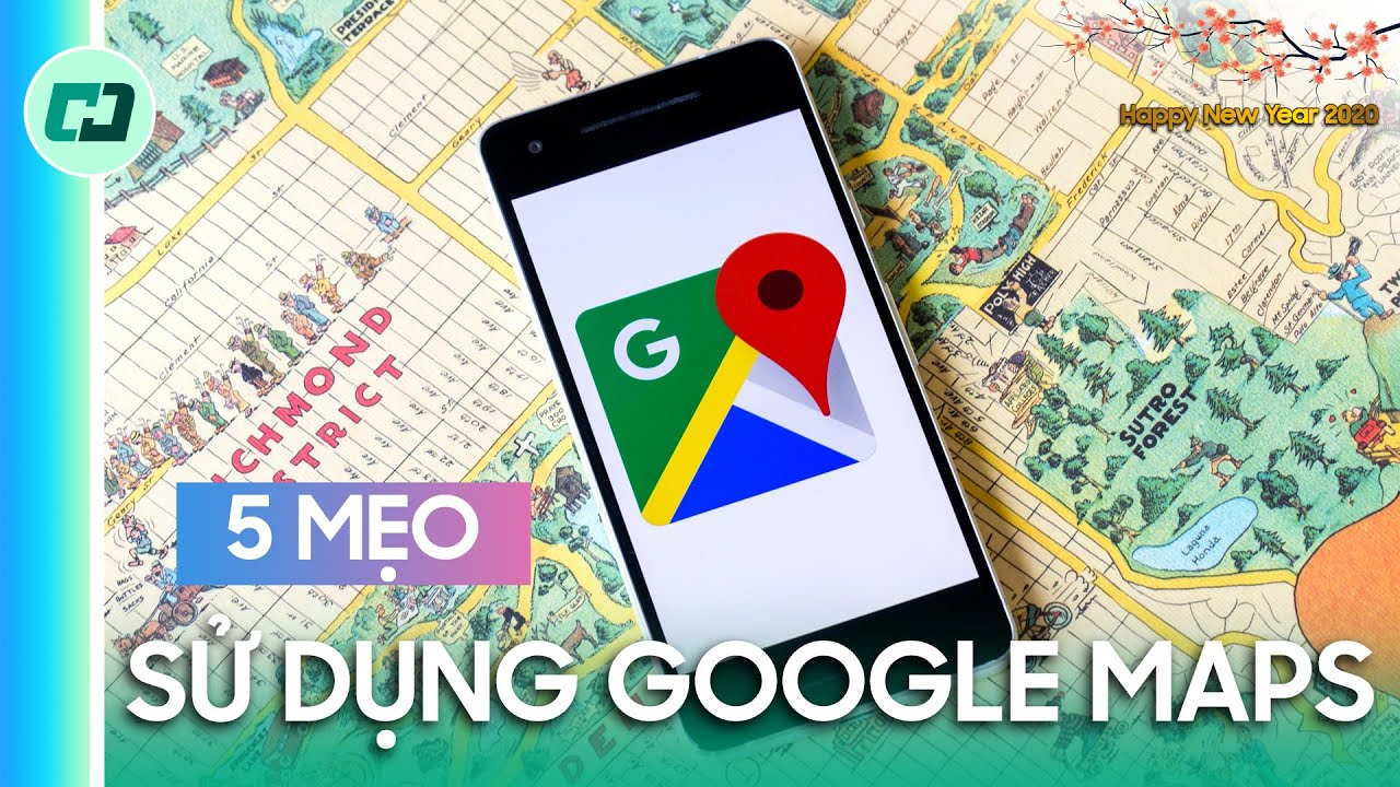 5 mẹo sử dụng Google Maps cực hiệu quả!