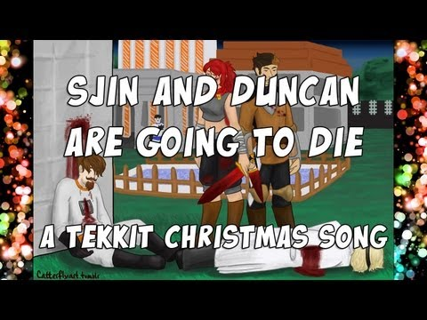 ♪ Sjin And Duncan Are Going To Die - A Tekkit Christmas Song