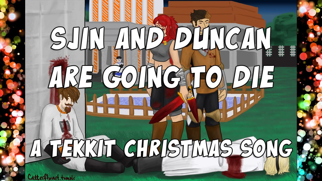 ♪ Sjin And Duncan Are Going To Die - A Tekkit Christmas Song ...
