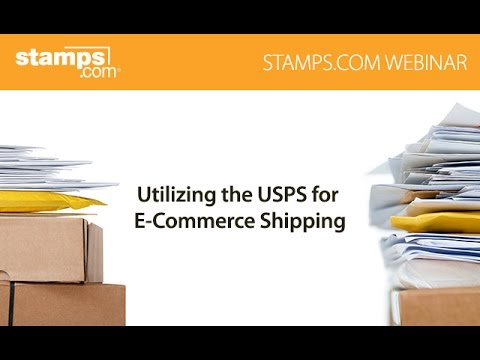 Stamps.com Webinar - Utilizing the USPS for E-Commerce Shipping