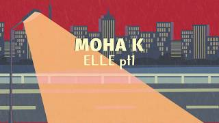 Moha K - Elle (pt.1) feat. DJ Mike One [lyrics video]