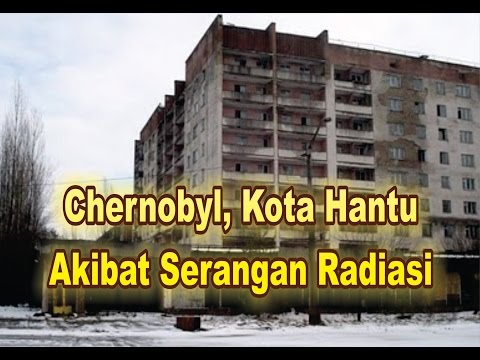 Penampakan Chernobyl, Kota Hantu yang diserang Radiasi - Seri Keajaiban Dunia