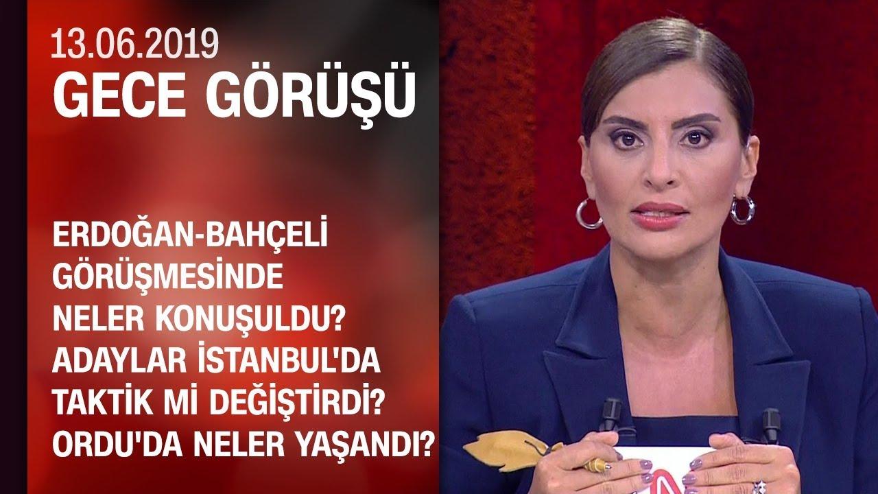 Erdoğan-Bahçeli görüşmesinde neler konuşuldu? Adaylar taktik mi değiştirdi? - Gece Görüşü 13.06.2019