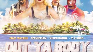 Max Mazzim x Beenie Man x Kirko Bankz x Y.K. Supe - Out Ya Body
