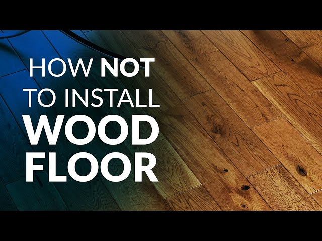How NOT to Install Wood Floor - YouTube