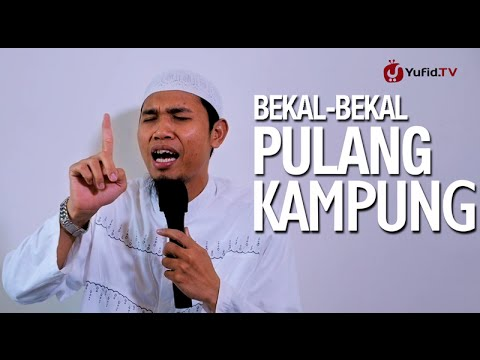 Ceramah Islam: Bekal-Bekal Pulang Kampung -  Ustadz Abu Usamah, Lc