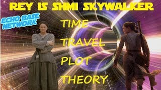STAR WARS EPISODE IX PLOT LEAKS - REY IS SHMI AND TIME TRAVEL