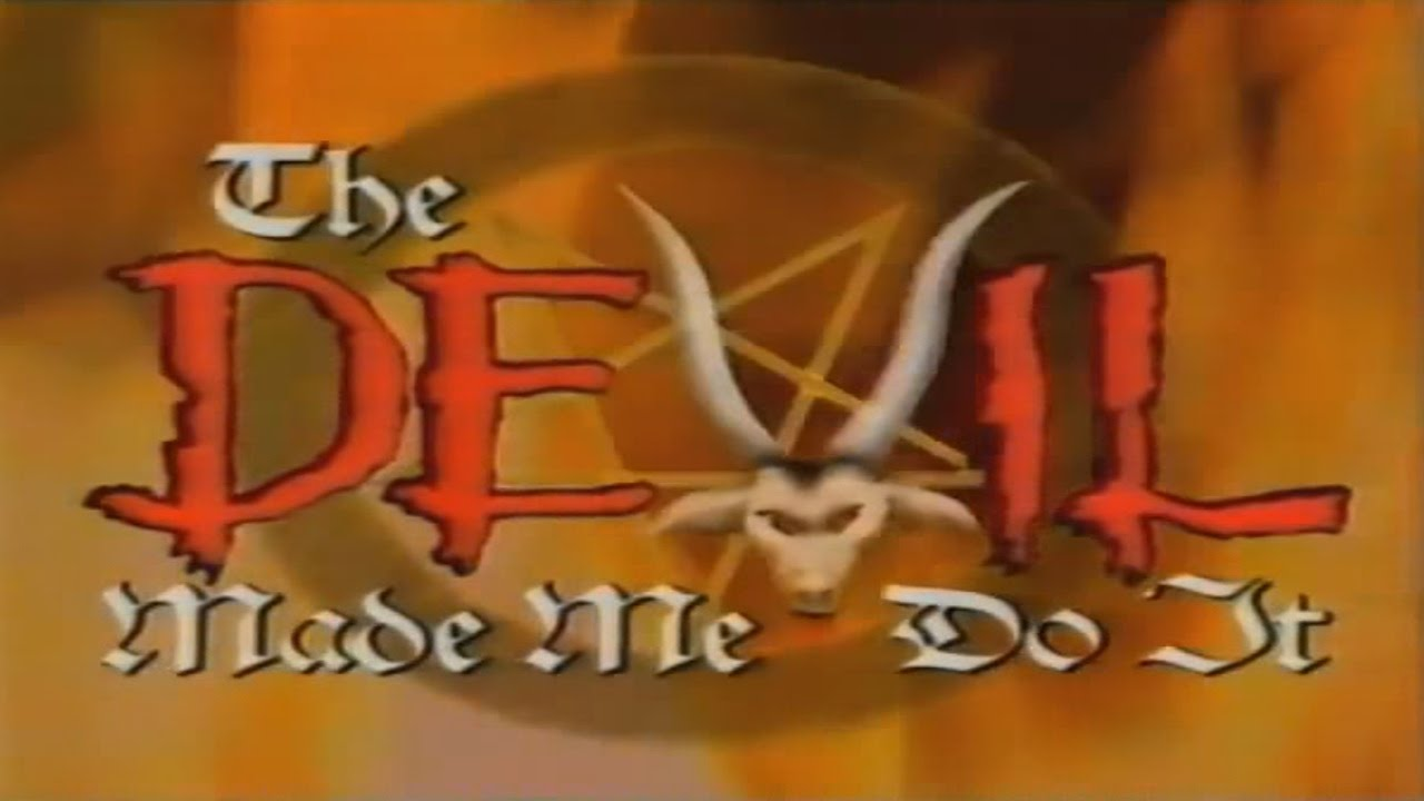 THE DEVIL MADE ME DO IT (SATANISM)
