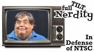 Full TIlt Nerdity #1: In Defense of NTSC