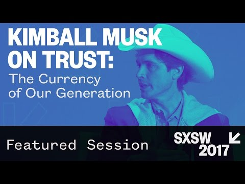Kimbal Musk on Trust: The Currency of Our Generation | SXSW 2017