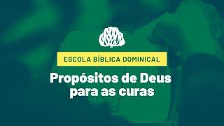 Escola Bíblica Dominical - Propósitos de Deus para as Curas