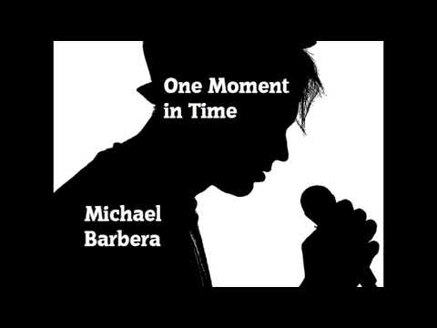 One Moment In Time - Michael Barbera