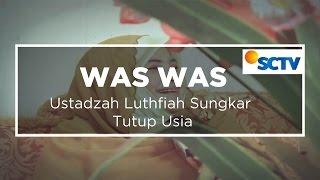 Ustadzah Luthfiah Sungkar Tutup Usia - Was Was 22/10/15