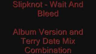 Slipknot - Wait And Bleed - Album & Terry Date Mix Combo
