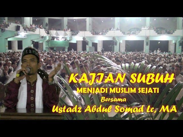 USTADZ ABDUL SOMAD, LC,MA # KAJIAN SUBUH MENJADI MUSLIM SEJATI #