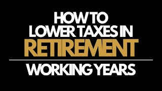 Taxes in Retirement: Working Years