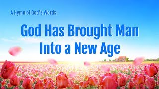 "2019 English Christian Song | ""God Has Brought Man Into a New Age"""