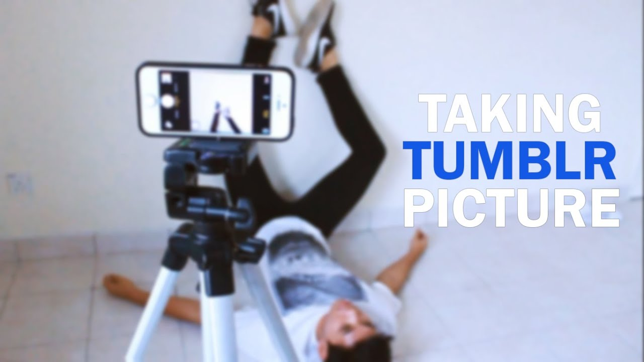 TAKING TUMBLR PICTURE (ish) - YouTube