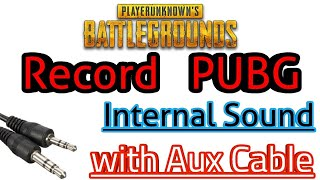 🔴Record Internal Sound with Aux Cable 😰🔥Watch It Before Recording PUBG Gameplay!🔥