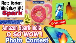 Samsung  Galaxy  M40 Contest -Amazon  Spark India  Photo Contest -Win Samsung  M40