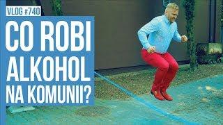 CO ROBI ALKOHOL NA KOMUNII / VLOG #740