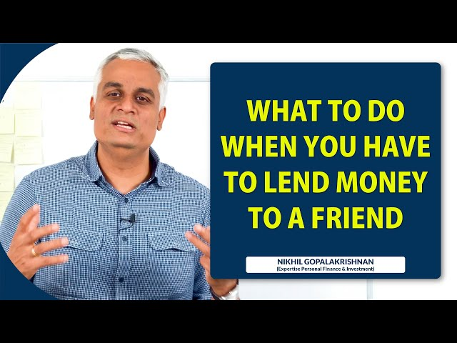What Do You Do When You Need To Lend Money To A Friend ?