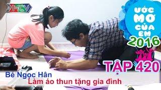 xuc dong voi uoc mo lam ao tang gia dinh - be ngoc han  uoc mo cua em  tap 420  01052016