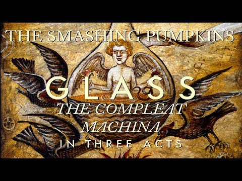 Glass: The Smashing Pumpkins' Complete Machina in 3 Acts (FULL ALBUM HQ)