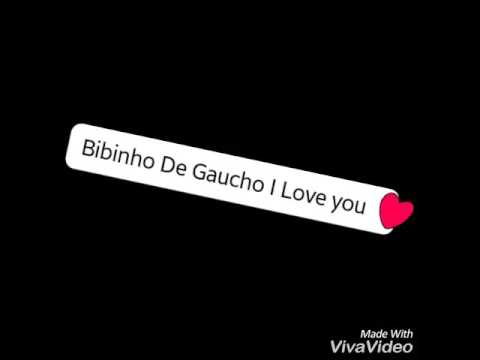 bibinho de gaucho i love you