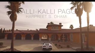 Kalli Kalli Pagg(Full Video 4K)- Harpreet S Dhami -Latest Punjabi Songs 2017 -New Punjabi Songs 2017