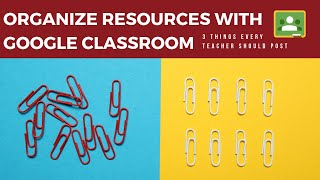 Organize class resources with Google Classroom (3 things you should post)