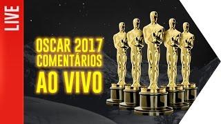 OSCAR 2017 - Comentários AO VIVO