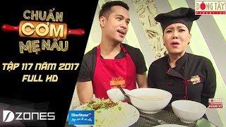 chuẩn cơm mẹ nấu   tập 117 full hd: trương thế vinh - hồng thanh (15/10/2017)