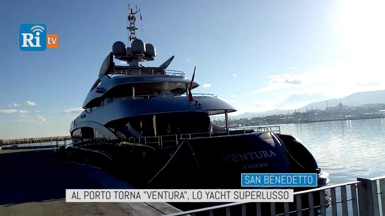 San Benedetto Al Porto Torna Ventura Lo Yacht Superlusso