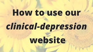 How to use our Clinical Depression website