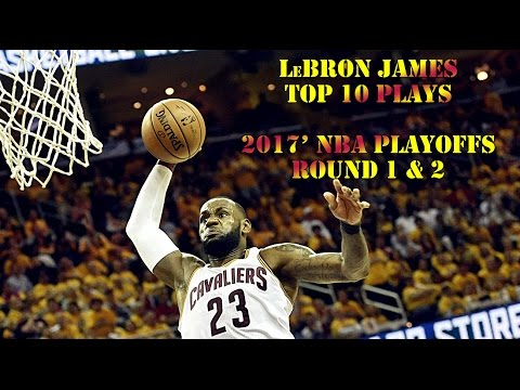 LeBron James Top 10 Plays of 2017 NBA Playoffs Round 1 & 2