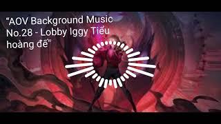 """""""AOV Background Music No.28 - Lobby Iggy Tiểu hoàng đế"""""""