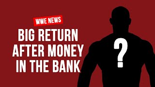 Huge WWE Superstar To Return After Money In The Bank 2018