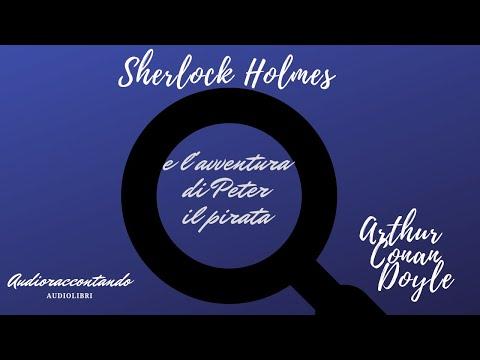 Sherlock Holmes e l'avventura di Peter il pirata - Arthur Conan Doyle